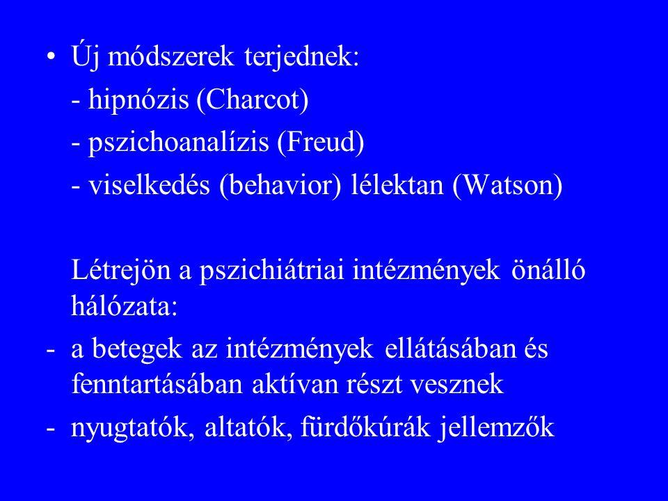 •Új módszerek terjednek: - hipnózis (Charcot) - pszichoanalízis (Freud) - viselkedés (behavior) lélektan (Watson) Létrejön a pszichiátriai intézmények