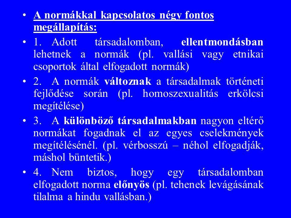 •A normákkal kapcsolatos négy fontos megállapítás: •1.Adott társadalomban, ellentmondásban lehetnek a normák (pl. vallási vagy etnikai csoportok által