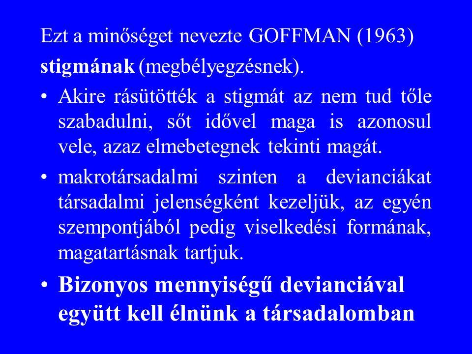 Ezt a minőséget nevezte GOFFMAN (1963) stigmának (megbélyegzésnek). •Akire rásütötték a stigmát az nem tud tőle szabadulni, sőt idővel maga is azonosu