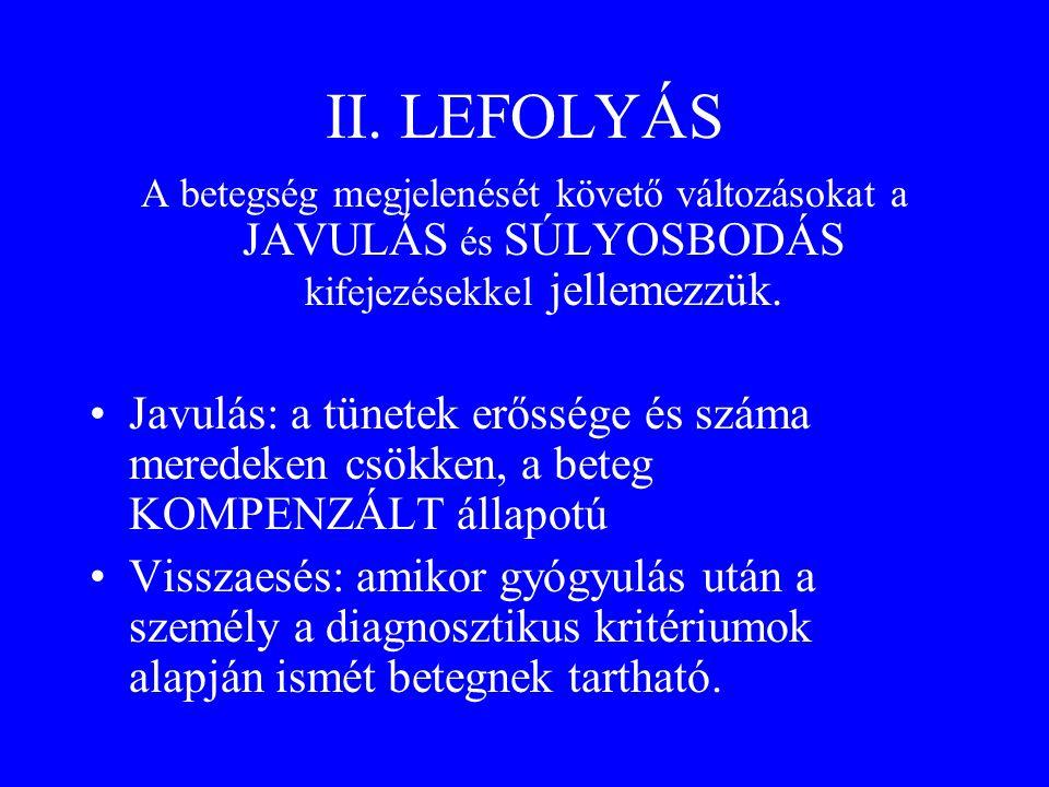 II. LEFOLYÁS A betegség megjelenését követő változásokat a JAVULÁS és SÚLYOSBODÁS kifejezésekkel jellemezzük. •Javulás: a tünetek erőssége és száma me