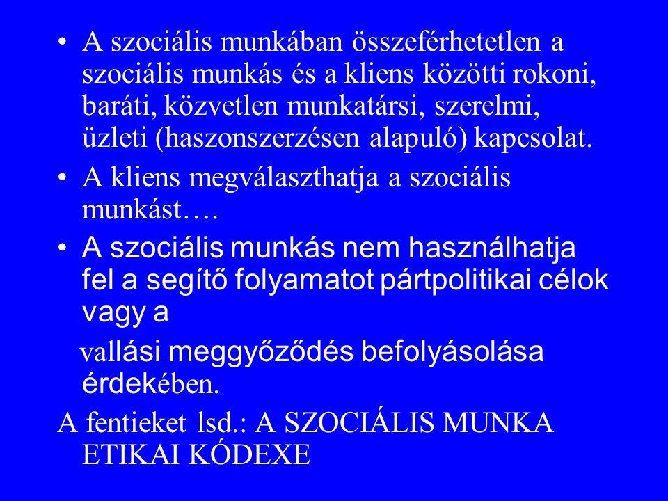•A szociális munkában összeférhetetlen a szociális munkás és a kliens közötti rokoni, baráti, közvetlen munkatársi, szerelmi, üzleti (haszonszerzésen