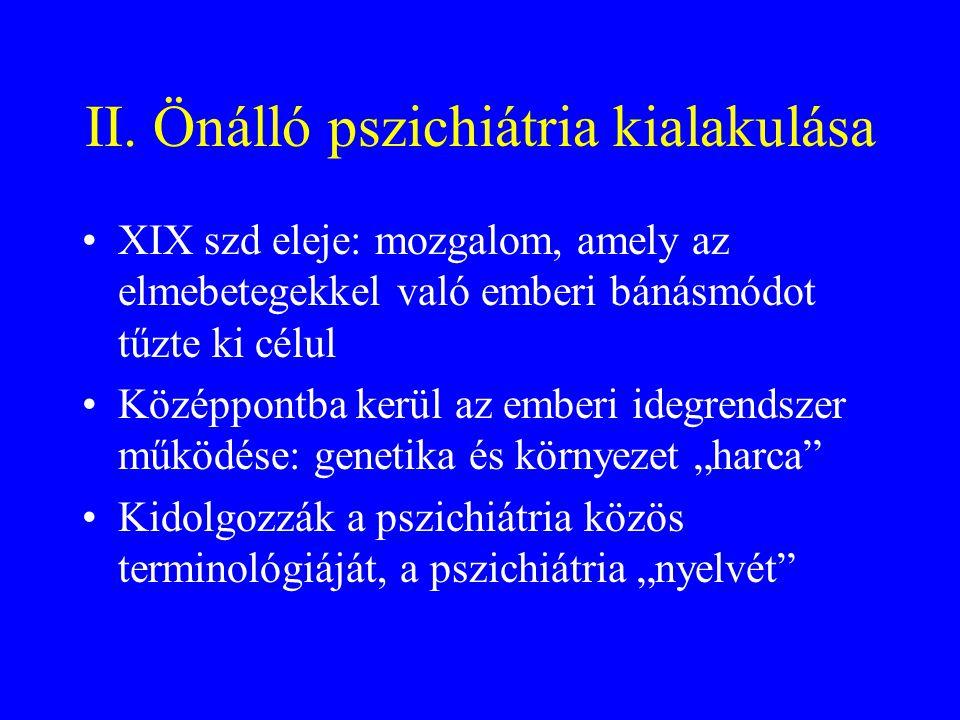 II. Önálló pszichiátria kialakulása •XIX szd eleje: mozgalom, amely az elmebetegekkel való emberi bánásmódot tűzte ki célul •Középpontba kerül az embe