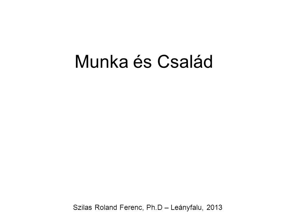 Munka és Család Szilas Roland Ferenc, Ph.D – Leányfalu, 2013