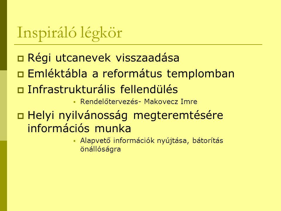 Inspiráló légkör  Régi utcanevek visszaadása  Emléktábla a református templomban  Infrastrukturális fellendülés  Rendelőtervezés- Makovecz Imre 