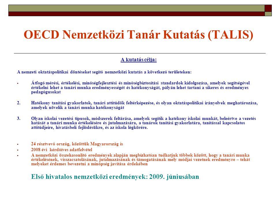 OECD Nemzetközi Tanár Kutatás (TALIS) A kutatás célja: A nemzeti oktatáspolitikai döntéseket segítő nemzetközi kutatás a következő területeken:  Átfo