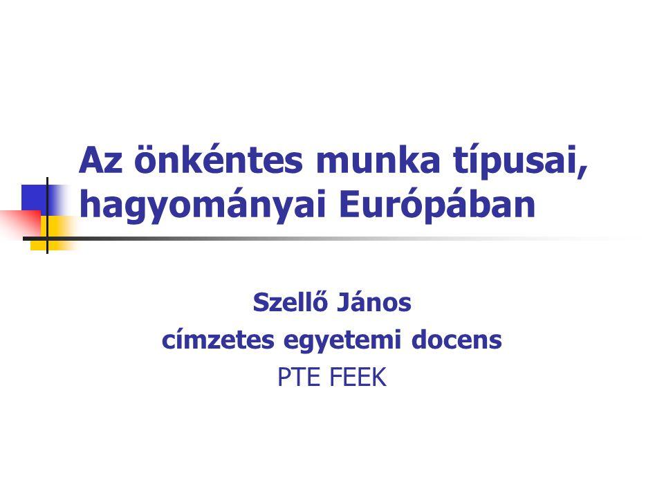 Az önkéntes munka típusai, hagyományai Európában Szellő János címzetes egyetemi docens PTE FEEK