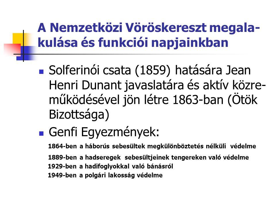 A Nemzetközi Vöröskereszt megala- kulása és funkciói napjainkban  Solferinói csata (1859) hatására Jean Henri Dunant javaslatára és aktív közre- műkö