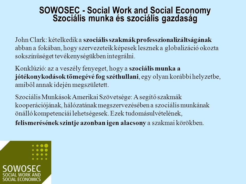 SOWOSEC - Social Work and Social Economy Szociális munka és szociális gazdaság John Clark: kételkedik a szociális szakmák professzionalizáltságának ab