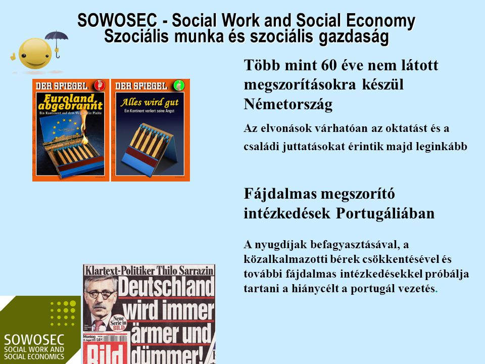 SOWOSEC - Social Work and Social Economy Szociális munka és szociális gazdaság A joint képzések legfontosabb európai szabályai: A képzési programot a közreműködő felsőoktatási intézmények közösen dolgozzák ki, és azt az összes résztvevő partnerintézmény elfogadja.