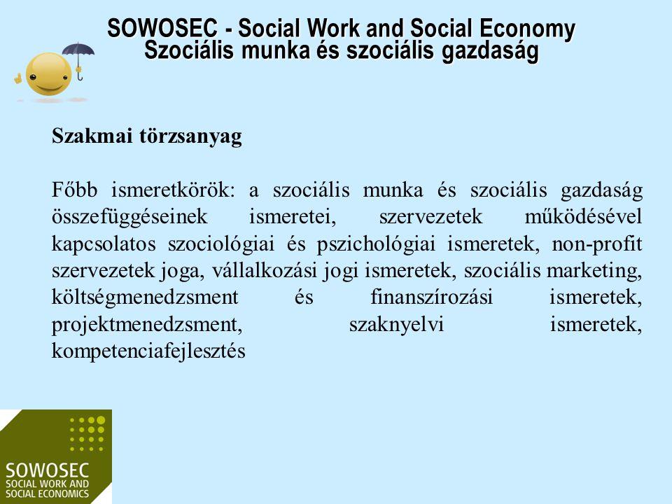 SOWOSEC - Social Work and Social Economy Szociális munka és szociális gazdaság Szakmai törzsanyag Főbb ismeretkörök: a szociális munka és szociális ga