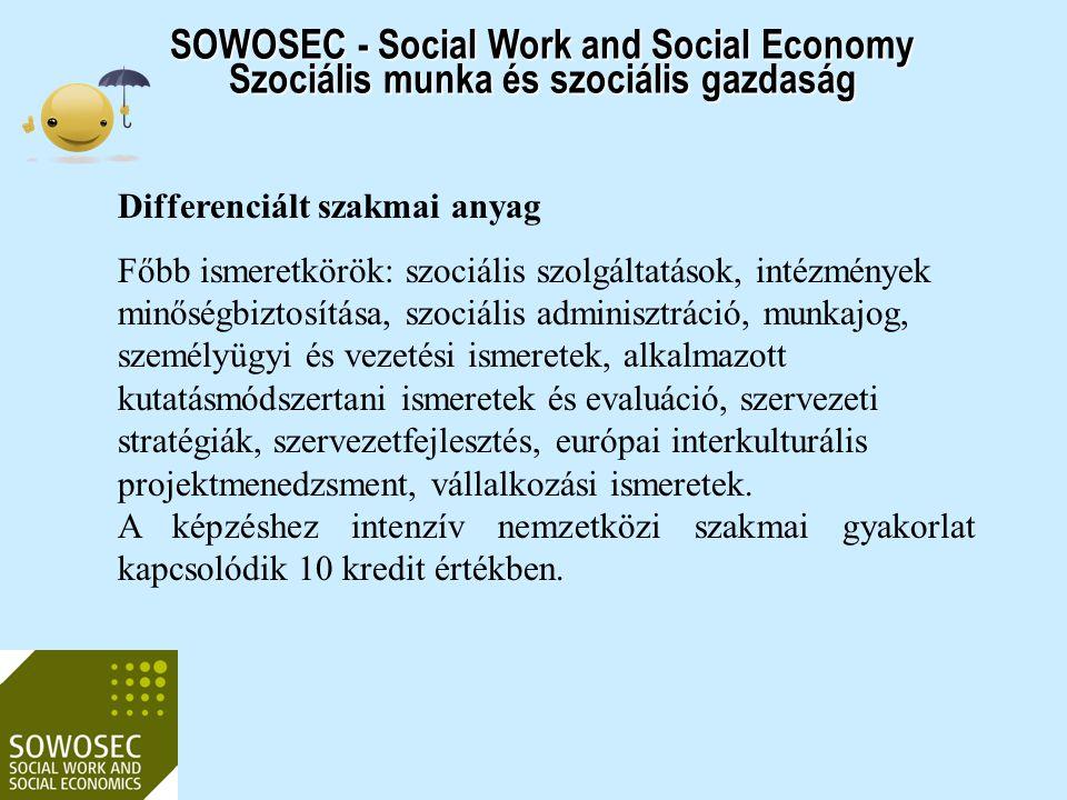 SOWOSEC - Social Work and Social Economy Szociális munka és szociális gazdaság Differenciált szakmai anyag Főbb ismeretkörök: szociális szolgáltatások