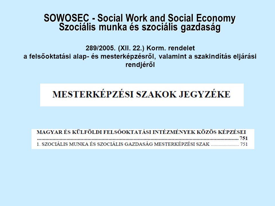 SOWOSEC - Social Work and Social Economy Szociális munka és szociális gazdaság 289/2005. (XII. 22.) Korm. rendelet a felsőoktatási alap- és mesterképz