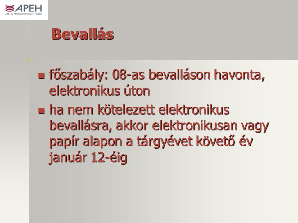 Bevallás  főszabály: 08-as bevalláson havonta, elektronikus úton  ha nem kötelezett elektronikus bevallásra, akkor elektronikusan vagy papír alapon a tárgyévet követő év január 12-éig