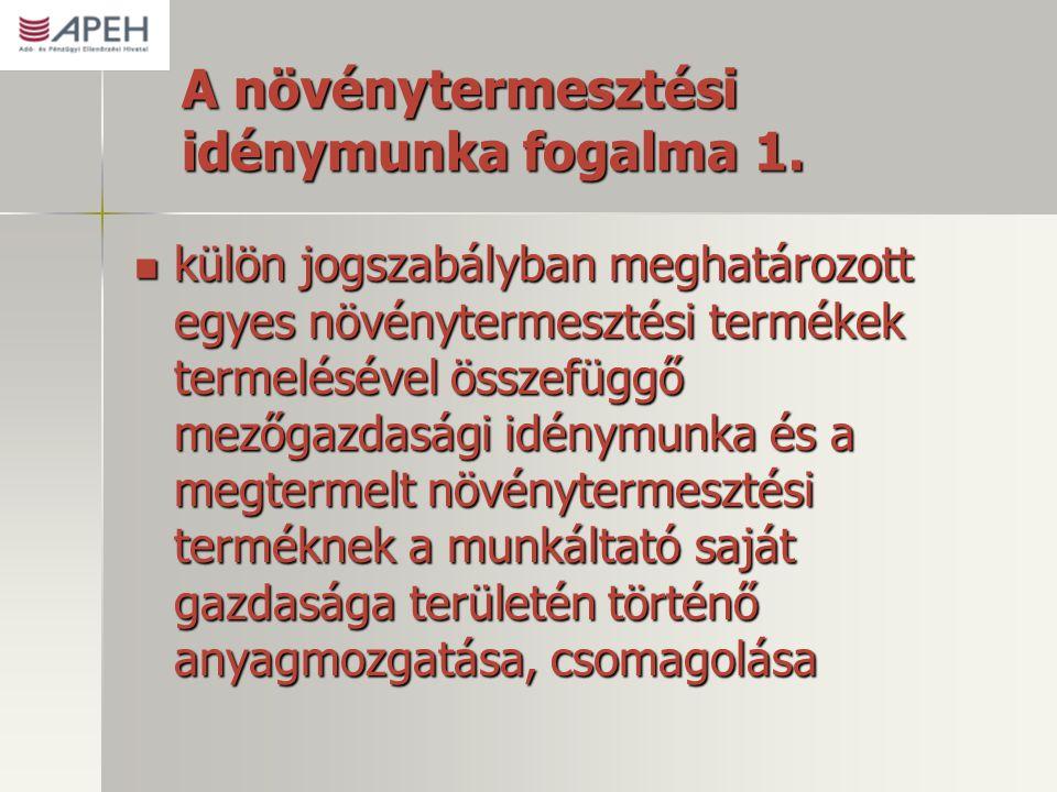A növénytermesztési idénymunka fogalma 1.  külön jogszabályban meghatározott egyes növénytermesztési termékek termelésével összefüggő mezőgazdasági i