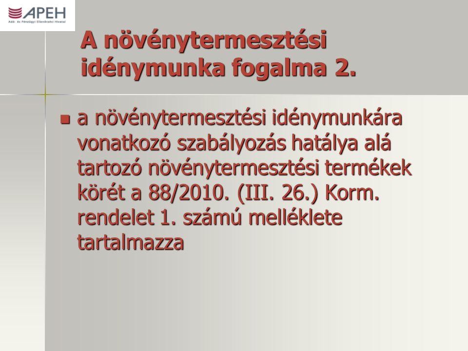A növénytermesztési idénymunka fogalma 2.  a növénytermesztési idénymunkára vonatkozó szabályozás hatálya alá tartozó növénytermesztési termékek köré