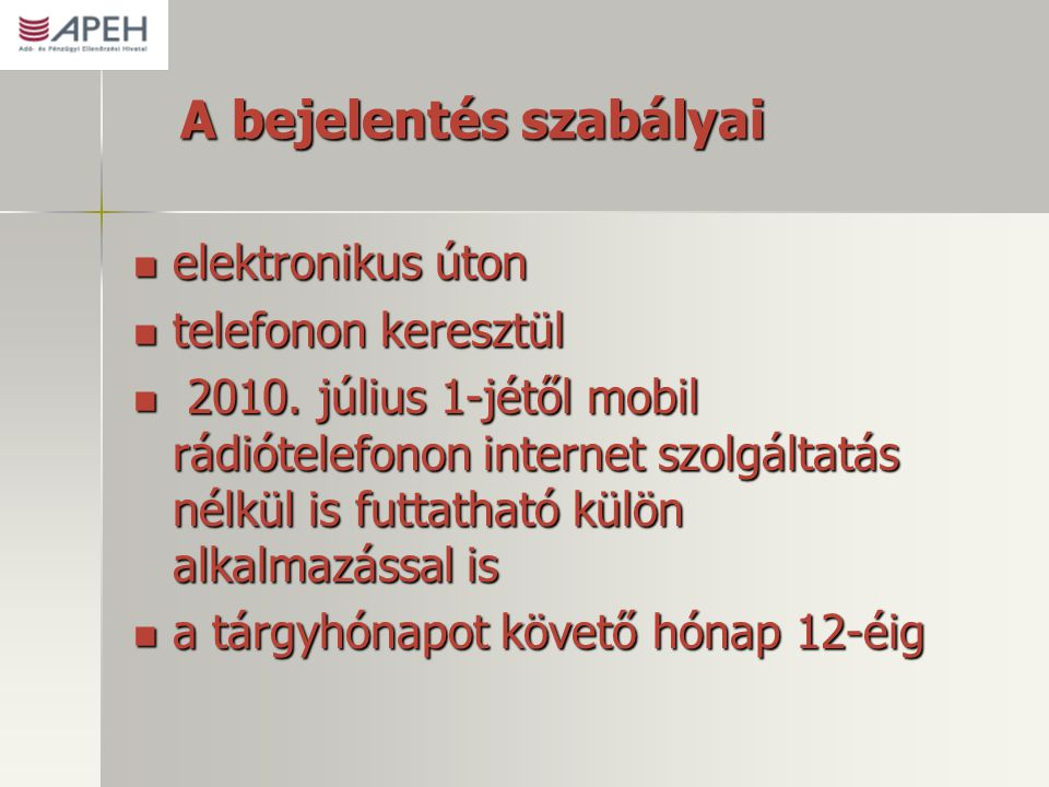 A bejelentés szabályai  elektronikus úton  telefonon keresztül  2010. július 1-jétől mobil rádiótelefonon internet szolgáltatás nélkül is futtathat