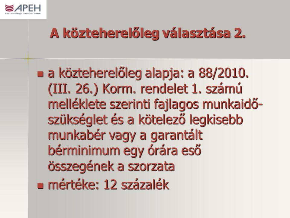 A közteherelőleg választása 2.  a közteherelőleg alapja: a 88/2010. (III. 26.) Korm. rendelet 1. számú melléklete szerinti fajlagos munkaidő- szükség