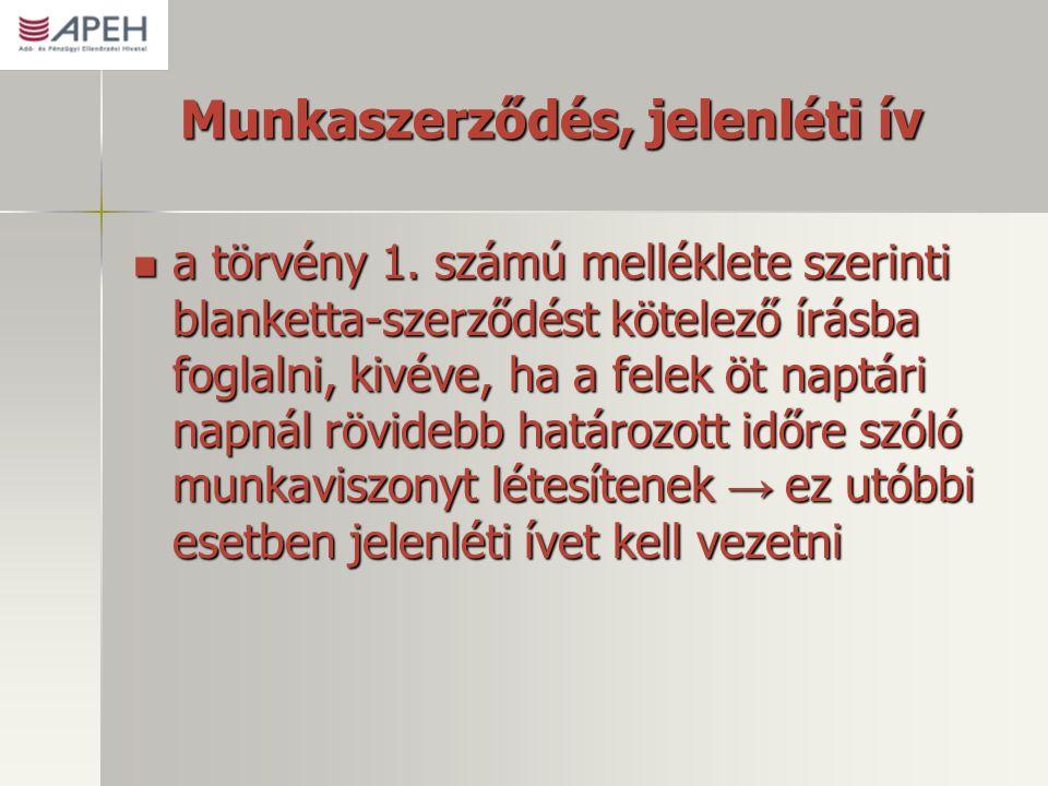 Munkaszerződés, jelenléti ív  a törvény 1. számú melléklete szerinti blanketta-szerződést kötelező írásba foglalni, kivéve, ha a felek öt naptári nap