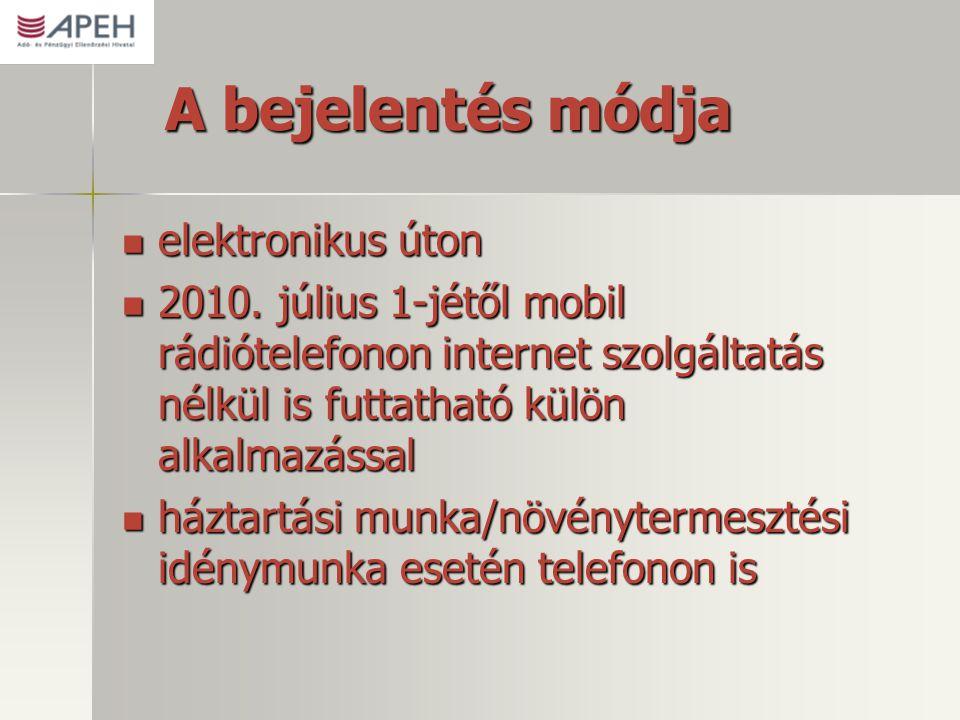 A bejelentés módja  elektronikus úton  2010. július 1-jétől mobil rádiótelefonon internet szolgáltatás nélkül is futtatható külön alkalmazással  há