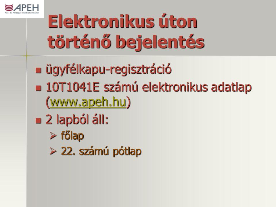 Elektronikus úton történő bejelentés  ügyfélkapu-regisztráció  10T1041E számú elektronikus adatlap (www.apeh.hu) www.apeh.hu  2 lapból áll:  főlap