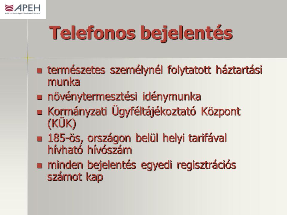Telefonos bejelentés  természetes személynél folytatott háztartási munka  növénytermesztési idénymunka  Kormányzati Ügyféltájékoztató Központ (KÜK)  185-ös, országon belül helyi tarifával hívható hívószám  minden bejelentés egyedi regisztrációs számot kap