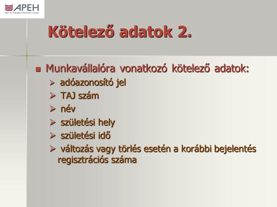 Kötelező adatok 2.  Munkavállalóra vonatkozó kötelező adatok:  adóazonosító jel  TAJ szám  név  születési hely  születési idő  változás vagy tö