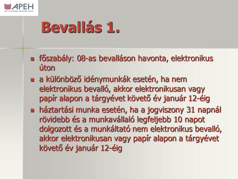 Bevallás 1.  főszabály: 08-as bevalláson havonta, elektronikus úton  a különböző idénymunkák esetén, ha nem elektronikus bevalló, akkor elektronikus