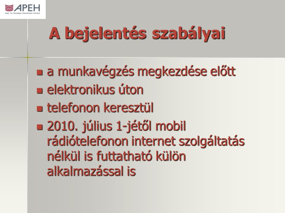 A bejelentés szabályai  a munkavégzés megkezdése előtt  elektronikus úton  telefonon keresztül  2010. július 1-jétől mobil rádiótelefonon internet
