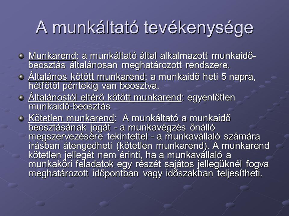 A munkáltató tevékenysége Munkarend: a munkáltató által alkalmazott munkaidő- beosztás általánosan meghatározott rendszere. Általános kötött munkarend