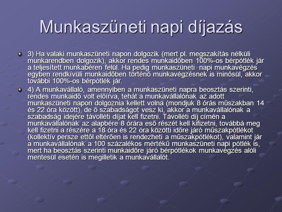Munkaszüneti napi díjazás 3) Ha valaki munkaszüneti napon dolgozik (mert pl. megszakítás nélküli munkarendben dolgozik), akkor rendes munkaidőben 100%