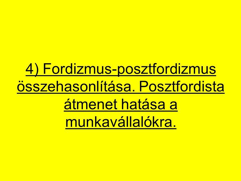 4) Fordizmus-posztfordizmus összehasonlítása. Posztfordista átmenet hatása a munkavállalókra.