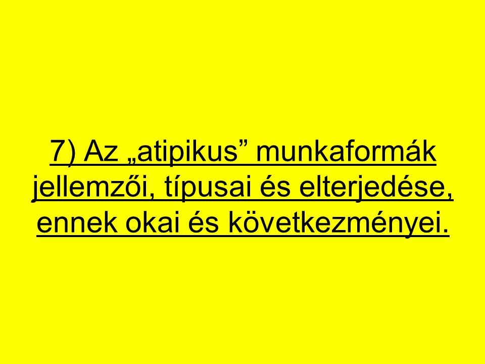 """7) Az """"atipikus munkaformák jellemzői, típusai és elterjedése, ennek okai és következményei."""