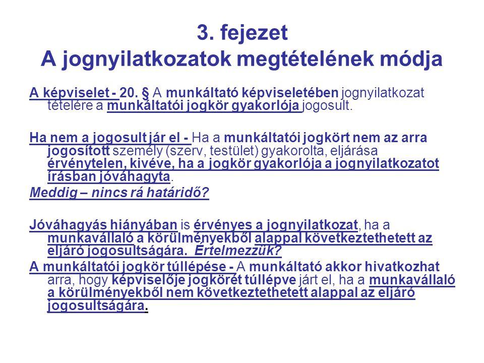 3. fejezet A jognyilatkozatok megtételének módja A képviselet - 20. § A munkáltató képviseletében jognyilatkozat tételére a munkáltatói jogkör gyakorl