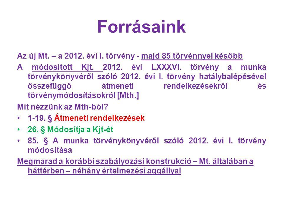 Forrásaink Az új Mt. – a 2012. évi I. törvény - majd 85 törvénnyel később A módosított Kjt. 2012. évi LXXXVI. törvény a munka törvénykönyvéről szóló 2