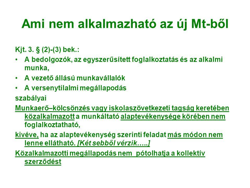 Ami nem alkalmazható az új Mt-ből Kjt. 3. § (2)-(3) bek.: •A bedolgozók, az egyszerűsített foglalkoztatás és az alkalmi munka, •A vezető állású munkav