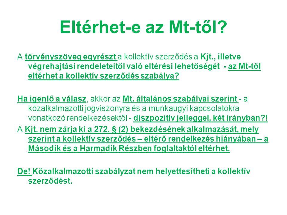 Eltérhet-e az Mt-től? A törvényszöveg egyrészt a kollektív szerződés a Kjt., illetve végrehajtási rendeleteitől való eltérési lehetőségét - az Mt-től