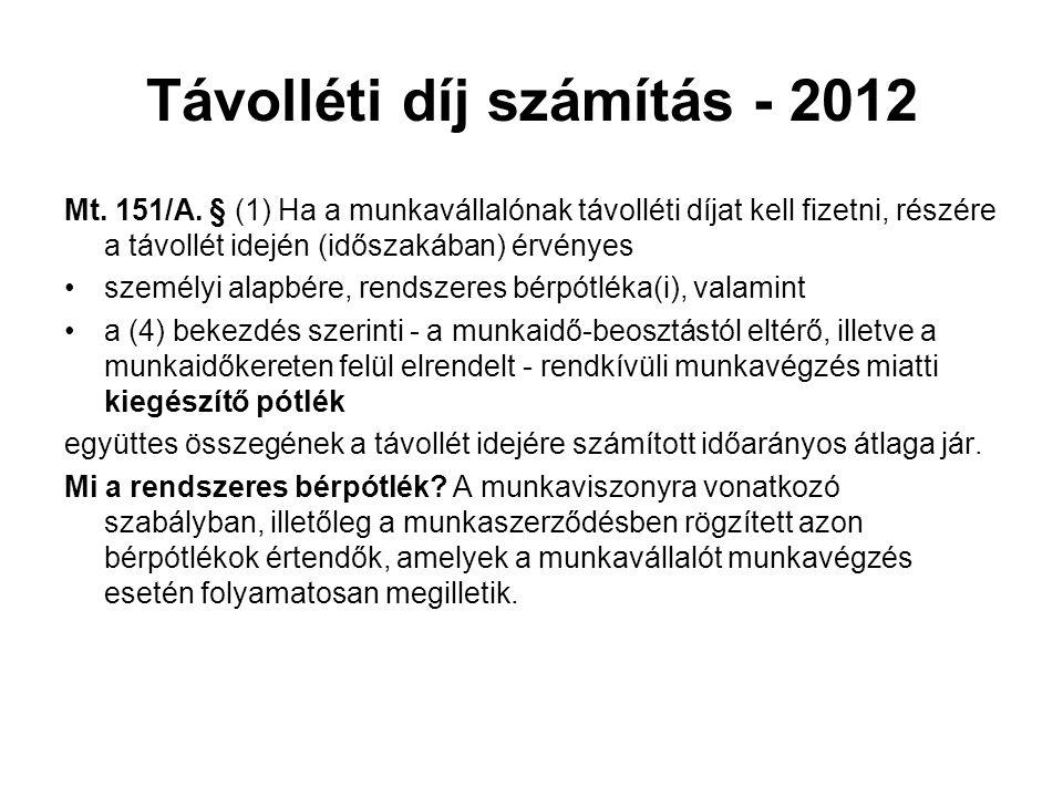 Távolléti díj számítás - 2012 Mt. 151/A. § (1) Ha a munkavállalónak távolléti díjat kell fizetni, részére a távollét idején (időszakában) érvényes •sz