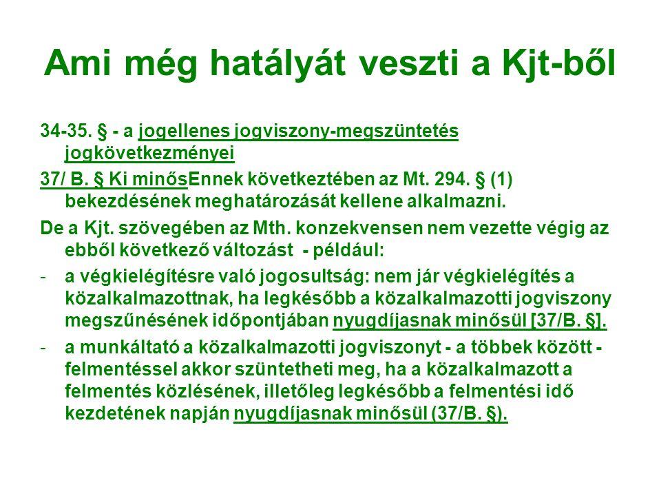 Ami még hatályát veszti a Kjt-ből 34-35. § - a jogellenes jogviszony-megszüntetés jogkövetkezményei 37/ B. § Ki minősEnnek következtében az Mt. 294. §