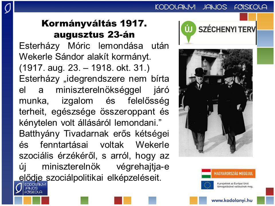 Kormányváltás 1917.augusztus 23-án Esterházy Móric lemondása után Wekerle Sándor alakít kormányt.