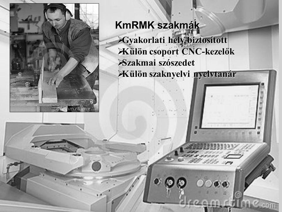 KmRMK szakmák  Gyakorlati hely biztosított  Külön csoport CNC-kezelők  Szakmai szószedet  Külön szaknyelvi nyelvtanár