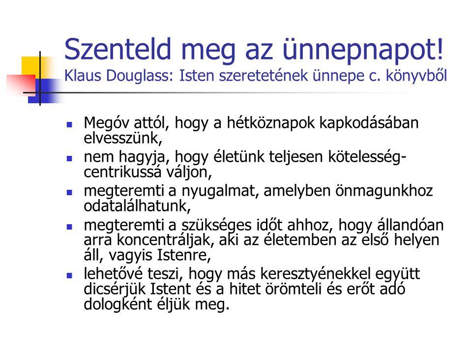 Szenteld meg az ünnepnapot.Klaus Douglass: Isten szeretetének ünnepe c.