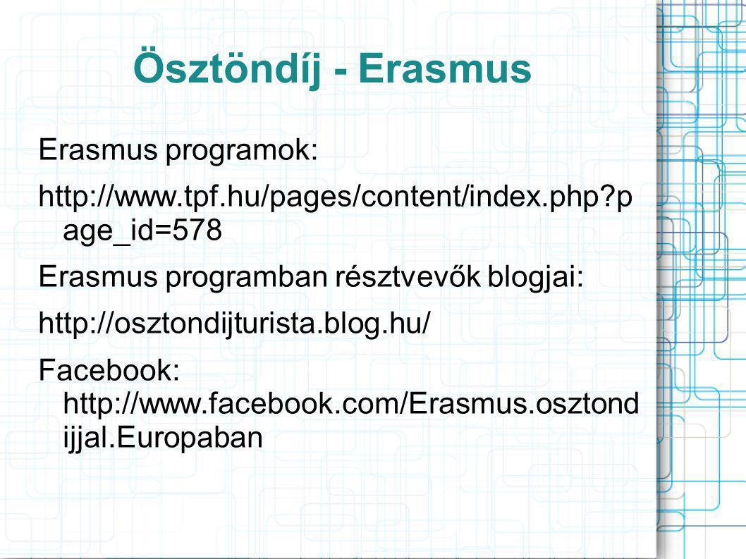 Erasmus programok: http://www.tpf.hu/pages/content/index.php?p age_id=578 Erasmus programban résztvevők blogjai: http://osztondijturista.blog.hu/ Facebook: http://www.facebook.com/Erasmus.osztond ijjal.Europaban
