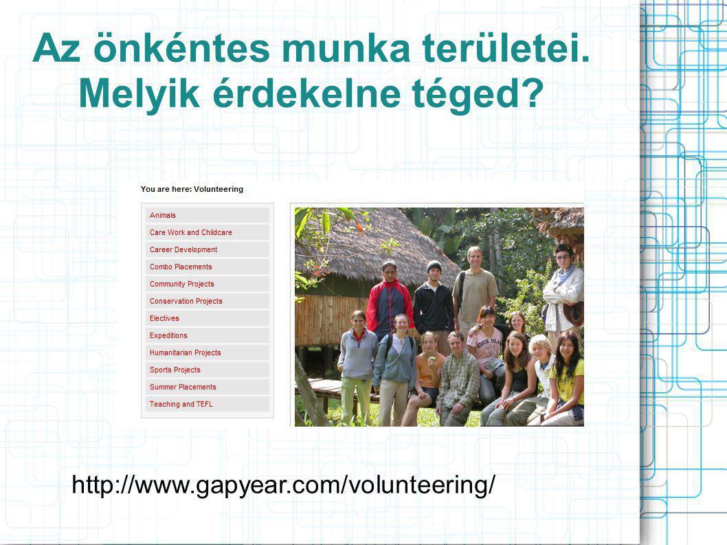 Az önkéntes munka területei. Melyik érdekelne téged? http://www.gapyear.com/volunteering/