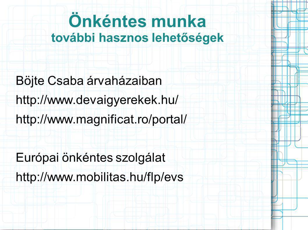 Önkéntes munka további hasznos lehetőségek Böjte Csaba árvaházaiban http://www.devaigyerekek.hu/ http://www.magnificat.ro/portal/ Európai önkéntes szolgálat http://www.mobilitas.hu/flp/evs
