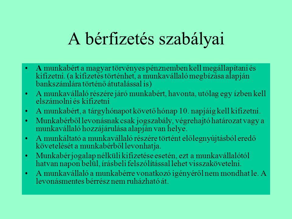A bérfizetés szabályai •A munkabért a magyar törvényes pénznemben kell megállapítani és kifizetni. (a kifizetés történhet, a munkavállaló megbízása al