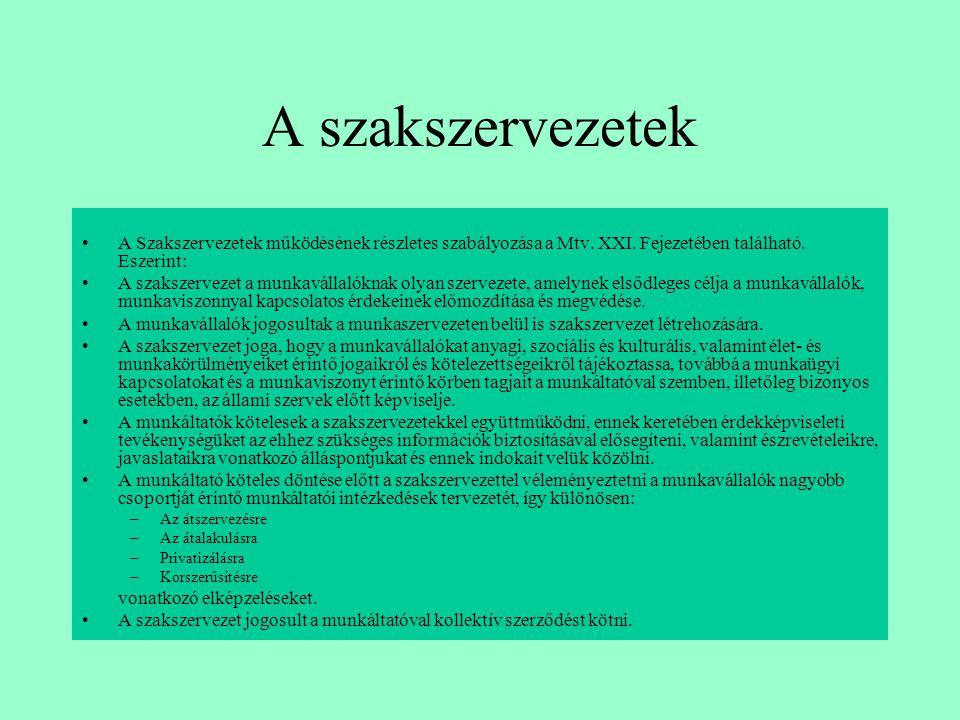A szakszervezetek •A Szakszervezetek működésének részletes szabályozása a Mtv. XXI. Fejezetében található. Eszerint: •A szakszervezet a munkavállalókn