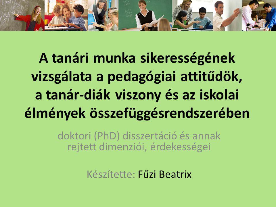 A tanári munka sikerességének vizsgálata a pedagógiai attitűdök, a tanár-diák viszony és az iskolai élmények összefüggésrendszerében doktori (PhD) dis