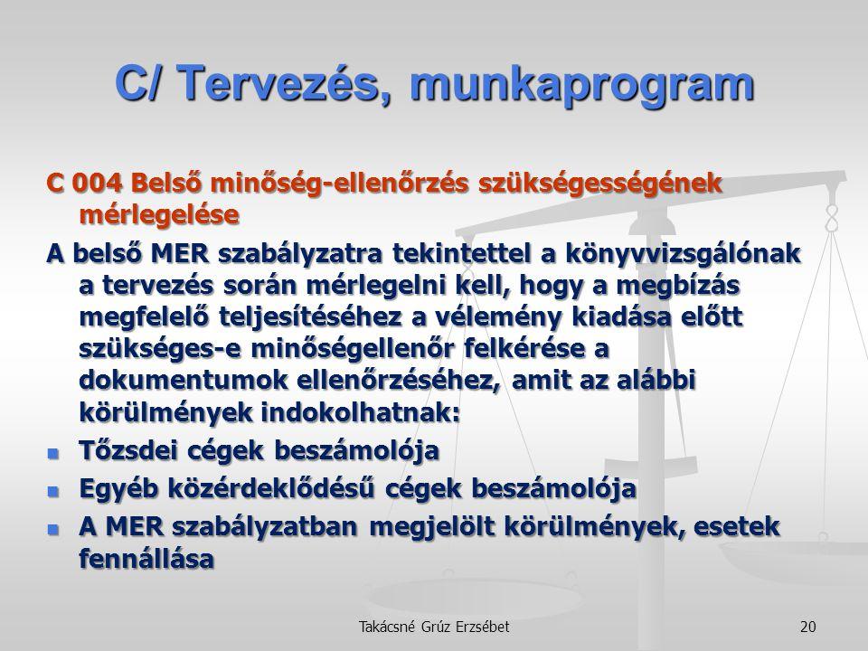 C/ Tervezés, munkaprogram C 004 Belső minőség-ellenőrzés szükségességének mérlegelése A belső MER szabályzatra tekintettel a könyvvizsgálónak a tervez