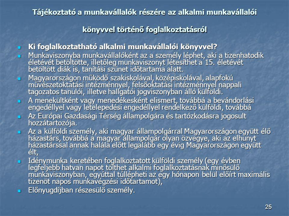 25 Tájékoztató a munkavállalók részére az alkalmi munkavállalói könyvvel történő foglalkoztatásról  Ki foglalkoztatható alkalmi munkavállalói könyvve