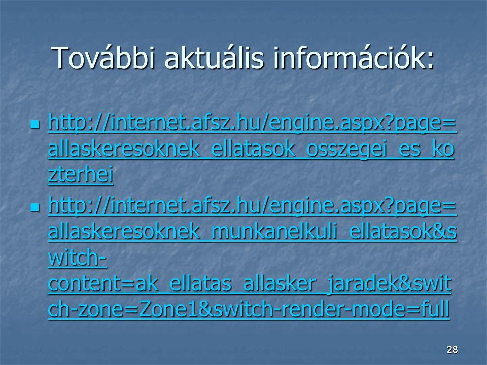 28 További aktuális információk:  http://internet.afsz.hu/engine.aspx?page= allaskeresoknek_ellatasok_osszegei_es_ko zterhei http://internet.afsz.hu/